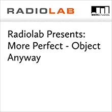 Radiolab Presents: More Perfect - Object Anyway Miscellaneous by Jad Abumrad, Robert Krulwich