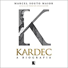 Kardec, a biografia [Portuguese Edition] Audiobook by Marcel Souto Maior Narrated by Carlos Ferolli