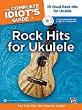 Complete Idiot's Guide to Rock Hits for Ukulele 25 Great Rock Hits for Ukulele -- You CAN Play Your Favorite Songs!, Book and 2 Enhanced CDs