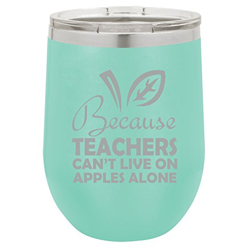 12 oz Double Wall Vacuum Insulated Stainless Steel Stemless Wine Tumbler Glass Coffee Travel Mug With Lid Because Teachers Can't Live On Apples Alone Funny (Teal) -