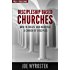 Discipleship Based Churches: How to Create and Maintain a Church of Disciples