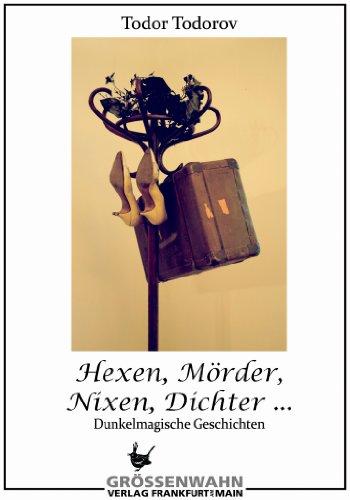 Hexen, Mörder, Nixen, Dichter ...: Dunkelmagische Geschichten (German Edition)