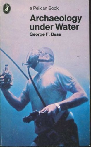 Archaeology under Water (Pelican) by George F. Bass (1971-02-28)