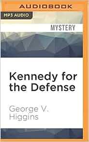 Kennedy For The Defense George V Higgins Stephen Bowlby