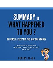 Summary of What Happened to You? By Bruce D. Perry & Oprah Winfrey: Conversations on Trauma, Resilience, and Healing