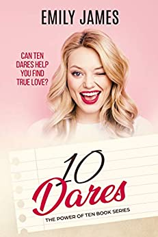 Ten Dares: A fun and sexy romantic comedy novel (The Power of Ten Book 2) by [James, Emily]