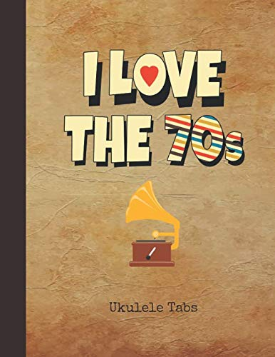 I Love the 70s Ukulele Tabs: Blank Sheet Music & Song Writing Notebook | 1970s Phonograph Cover | Notation Manuscript Tablature Note Book Paper for ... Players | Chord Spaces & Staves (Staffs) ()