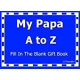 My Papa A to Z Fill In The Blank Gift Book (A to Z Gift Books) (Volume 28)