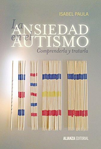 Descargar Libro La Ansiedad En El Autismo. Comprenderla Y Tratarla Isabel Paula