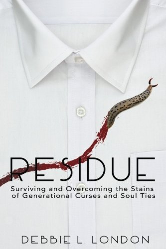 Residue: Surviving and Overcoming the Stains of Generational Curses and Soul Ties