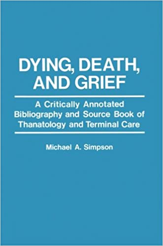 'Dying, Death, and Grief': A Critically Annotated Bibliography And Source Book Of Thanatology And Terminal Care