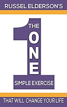 THE ONE SIMPLE EXERCISE  THAT WILL CHANGE YOUR LIFE: As Simple As It Seems by [ELDERSON, RUSSEL]