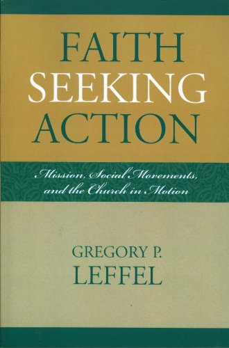 Faith Seeking Action: Mission, Social Movements, and the Church in Motion (Intercultural Studies) by [Leffel, Gregory P.]