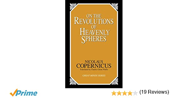 On the Revolutions of Heavenly Spheres (Great Minds): Nicolaus ...