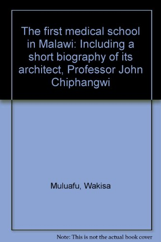 The first medical school in Malawi: Including a short biography of its architect, Professor John Chiphangwi
