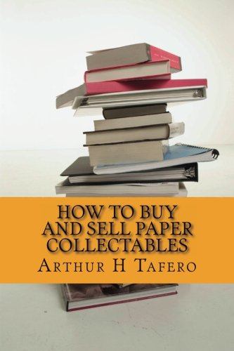 (How To Buy And Sell Paper Collectables: Baseball Cards, Comics, Cigarette Cards and More )