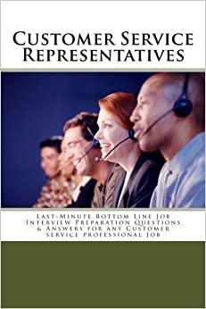 Book Customer Service Representatives: Last-Minute Bottom Line Job Interview Preparation Questions and Answers for any Customer service professional Job