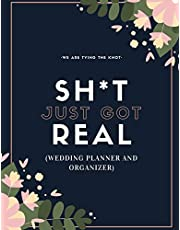 Sh*t Just Got Real (Wedding Planner And Organizer): The Ultimate Countdown Wedding Planner For A Modern Bride And Groom To Be!