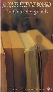 La cour des grands : roman, Bovard, Jacques-Etienne