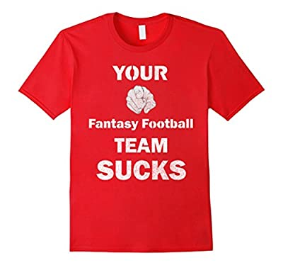 Funny Your Fantasy Football Team Sucks T Shirt