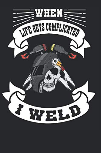 When Life Get Complicated I Weld: Welder Composition Notebook Journal for Welding Lovers. Wide Ruled Blank Lined paper. Diary, Notepad, Note Book, ... Christmas, Kids, Boys, Men and Women.