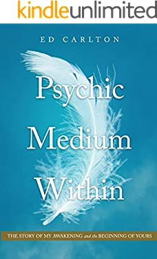 Psychic Medium Within: The Story of My Awakening - and the Beginning of Yours