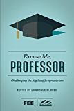 Excuse Me, Professor: Challenging the Myths of Progressivism