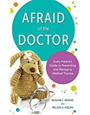 Afraid of the Doctor: Every Parent's Guide to Preventing and Managing Medical Trauma