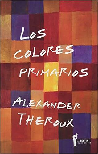 Los colores primarios: tres ensayos: Alexander Theroux: 9789871739714: Amazon.com: Books