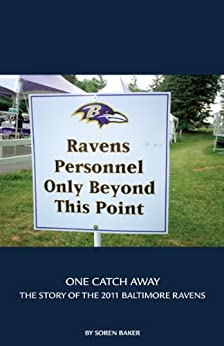 One Catch Away : The Story of the 2011 Baltimore Ravens by [Baker, Soren]