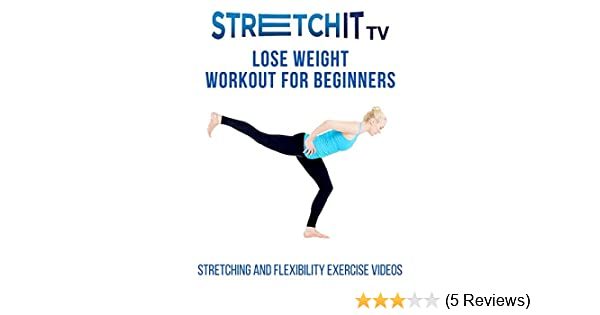 Watch Stretching And Flexibility Exercise Videos Lose Weight Workout For Beginners Prime Video