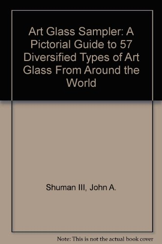 Art Glass Sampler: A Pictorial Guide to 57 Diversified Types of Art Glass From Around the - Me Around Glasses