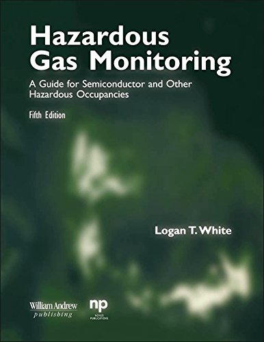 Hazardous Gas Monitoring, Fifth Edition: A Guide for Semiconductor and Other Hazardous Occupancies (Safety, Health &