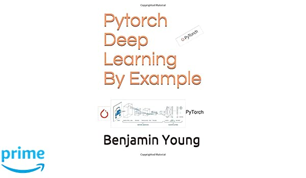 Pytorch Deep Learning By Example: Benjamin Young: 9781096343585