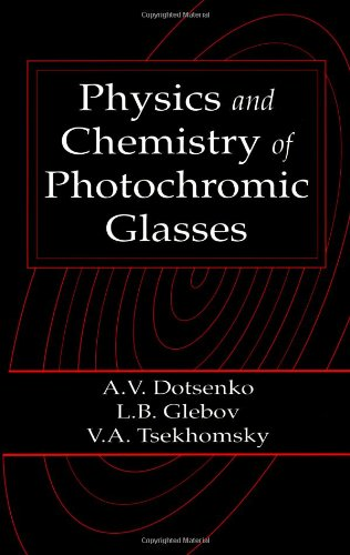Physics and Chemistry of Photochromic Glasses (Laser & Optical Science & Technology)