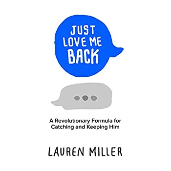 Just Love Me Back: A Revolutionary Formula for Catching and Keeping Him
