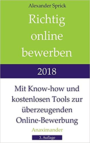 richtig online bewerben 2018 mit know how und kostenlosen tools zur berzeugenden online bewerbung alexander sprick 9783981967616 books amazonca - Ca Bewerbung