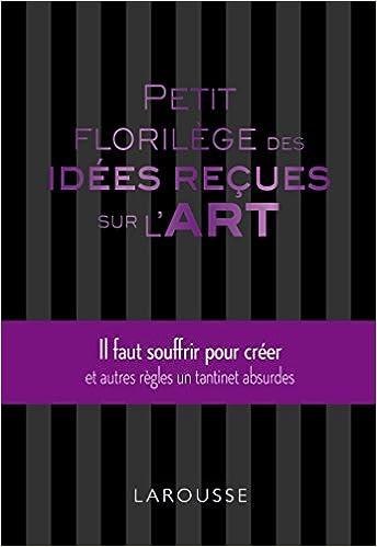 Livre Petit florilège des idées reçues sur l'art pdf, epub ebook