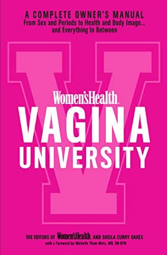 Women's Health Vagina University: A Complete Owner's Manual from Sex and Periods to Health and Body Image--And Everything in Between