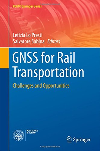 GNSS for Rail Transportation: Challenges and Opportunities (PoliTO Springer Series)