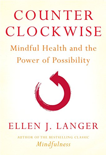 Cover of Counterclockwise: Mindful Health and the Power of Possibility