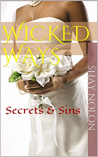 Wicked Ways: Secrets & Sins by [Nolon, Shay]