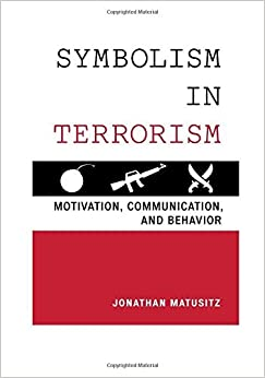 Book Symbolism in Terrorism: Motivation, Communication, and Behavior by Jonathan Matusitz (2014-09-16)