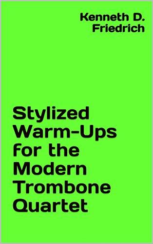 Stylized Warm-Ups for the Modern Trombone Quartet ()