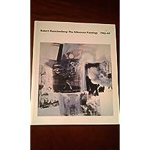 Robert Rauschenberg: The Silkscreen Painting, 1962-64