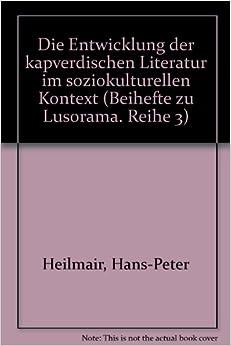 Book Die Entwicklung der kapverdischen Literatur im soziokulturellen Kontext (Suplementos de Lusorama. Terceira série, Estudos de afrolusitanística) (German Edition)
