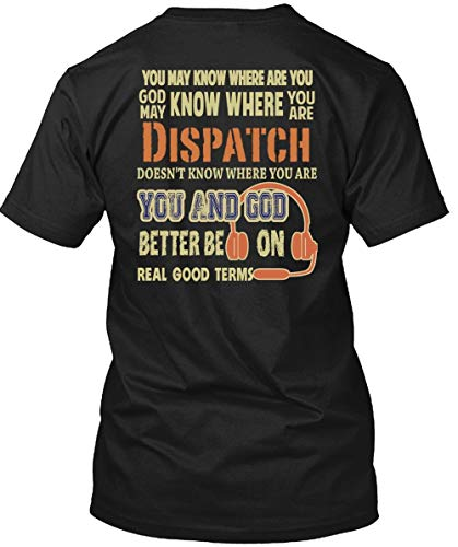 Father Shirt-You are Dispatch T Shirt, God Better Be On Real Good Terms T Shirt Unisex (XXL,Black)