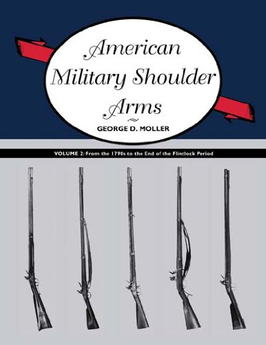 - American Military Shoulder Arms, Volume II: From the 1790s to the End of the Flintlock Period