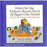 Fathers Are Like Elephants Because They're the Biggest Ones Around (But They Still Are Pretty Gentle Underneath), David Heller, 0679417583