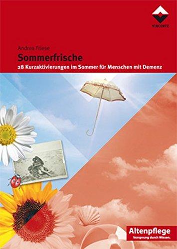 Sommerfrische: 28 Kurzaktivierungen im Sommer für Menschen mit Demenz (Altenpflege)